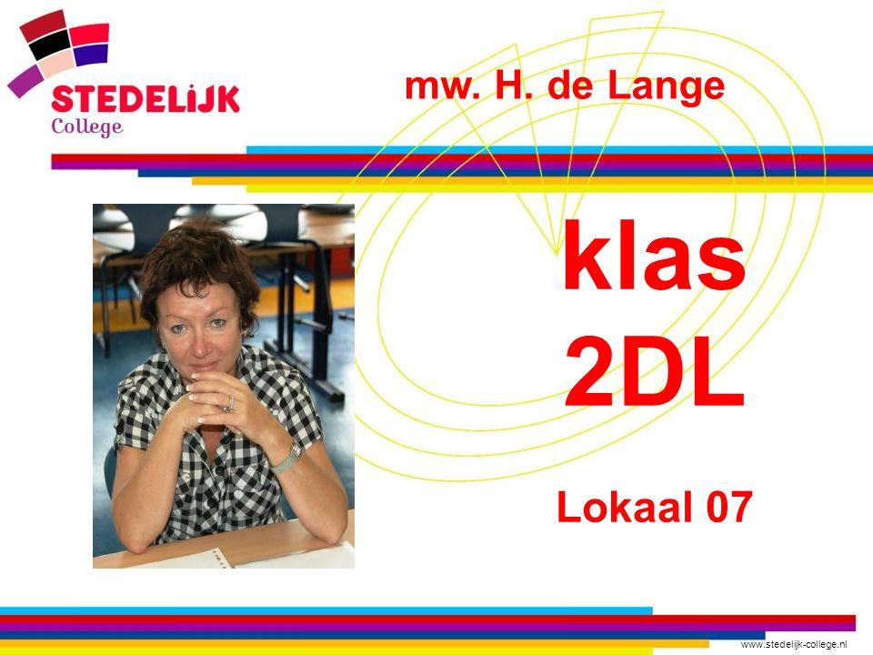 www.stedelijk-college.nl klas 2DL Lokaal 07 mw. H. de Lange