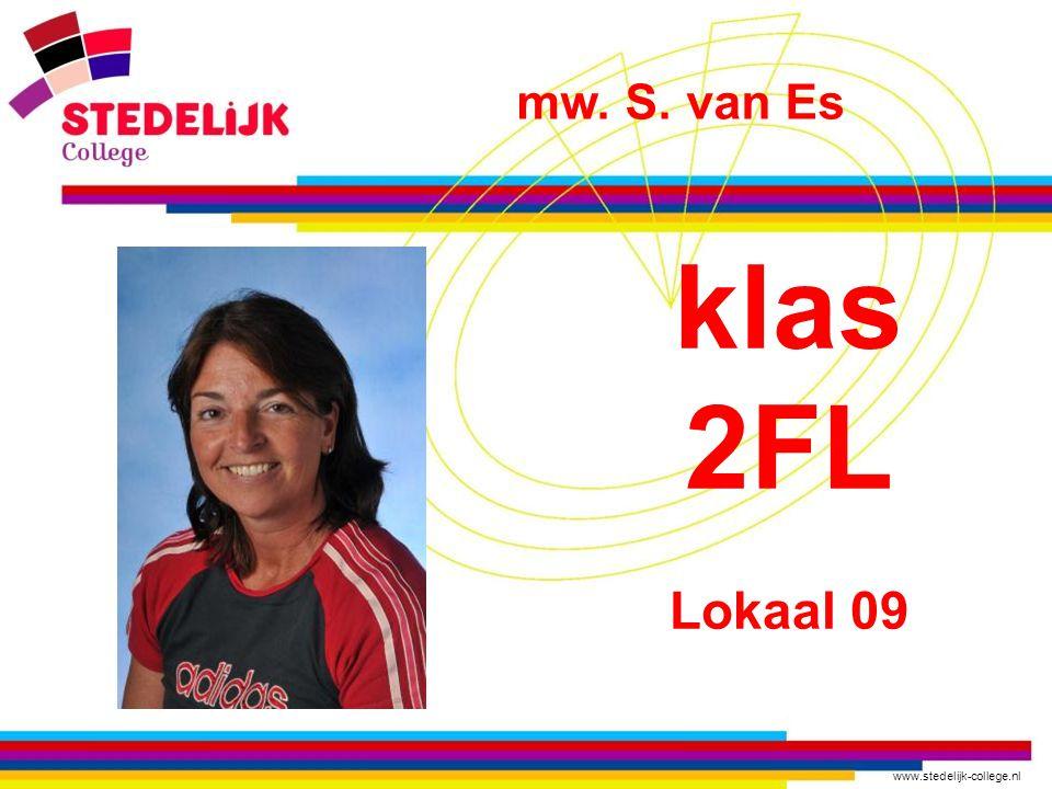 www.stedelijk-college.nl klas 2FL Lokaal 09 mw. S. van Es