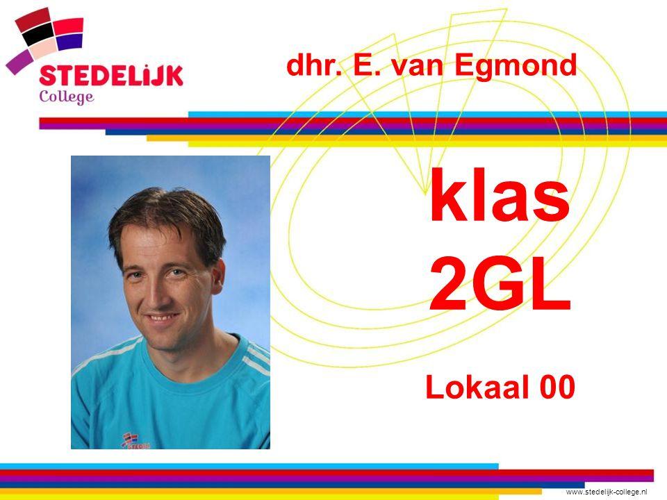 www.stedelijk-college.nl klas 2GL Lokaal 00 dhr. E. van Egmond