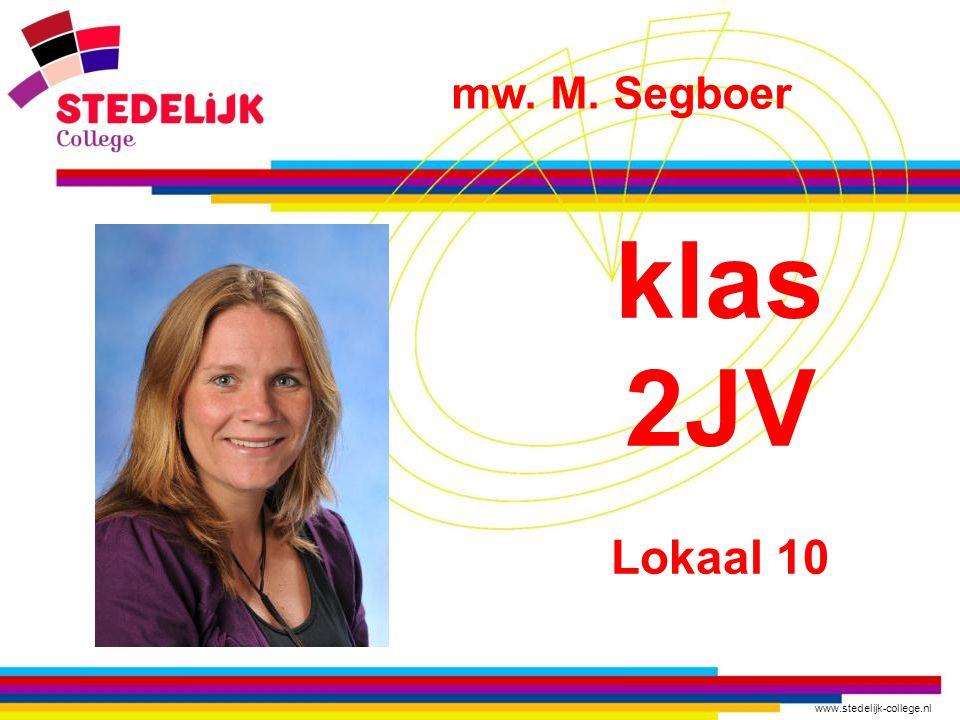 www.stedelijk-college.nl klas 2JV Lokaal 10 mw. M. Segboer