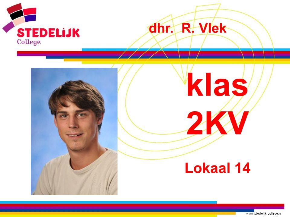 www.stedelijk-college.nl klas 2KV Lokaal 14 dhr. R. Vlek
