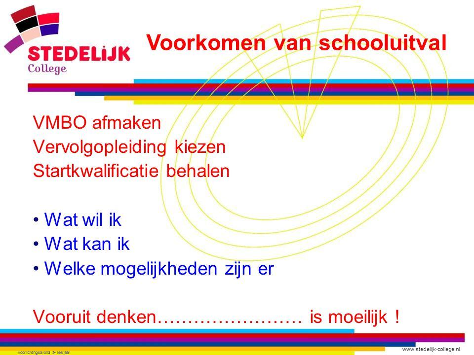 www.stedelijk-college.nl Voorlichtingsavond 2 e leerjaar VMBO afmaken Vervolgopleiding kiezen Startkwalificatie behalen • Wat wil ik • Wat kan ik • We