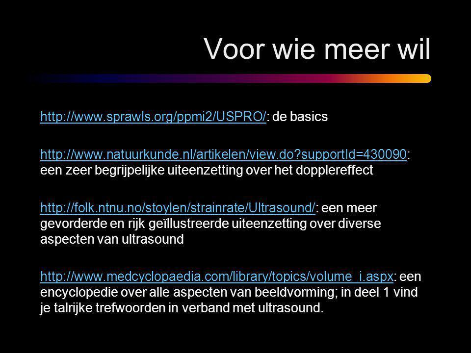 Voor wie meer wil http://www.sprawls.org/ppmi2/USPRO/http://www.sprawls.org/ppmi2/USPRO/: de basics http://www.natuurkunde.nl/artikelen/view.do?suppor