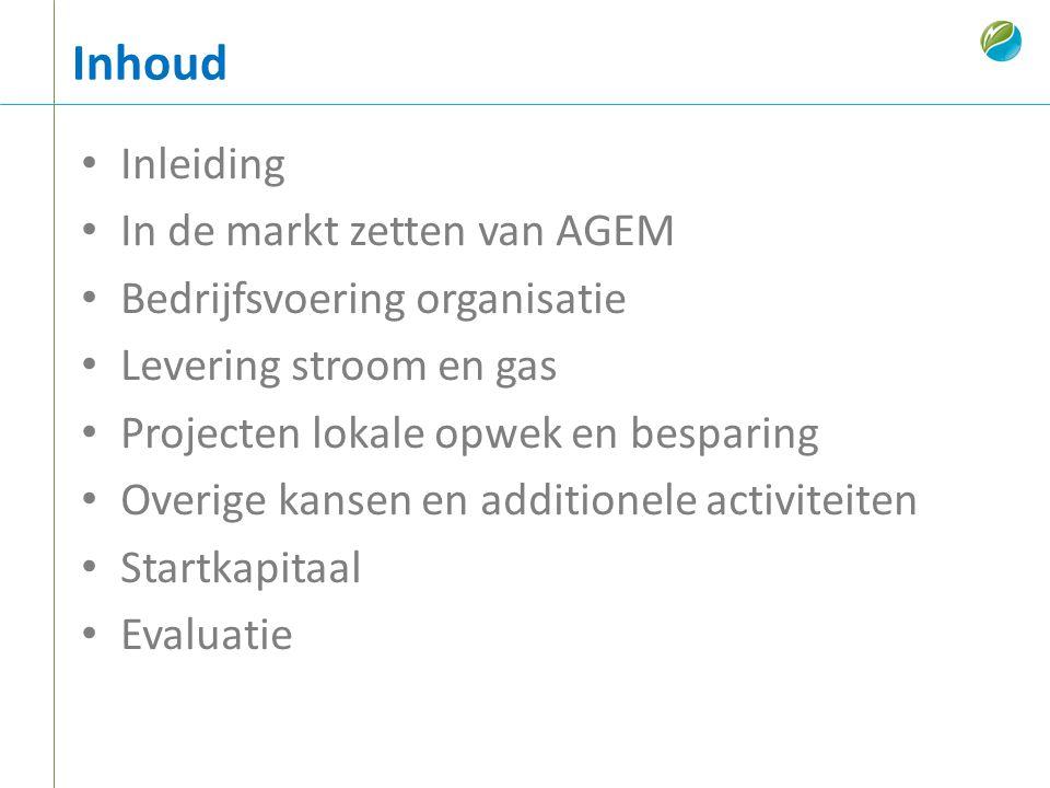 Inhoud • Inleiding • In de markt zetten van AGEM • Bedrijfsvoering organisatie • Levering stroom en gas • Projecten lokale opwek en besparing • Overig