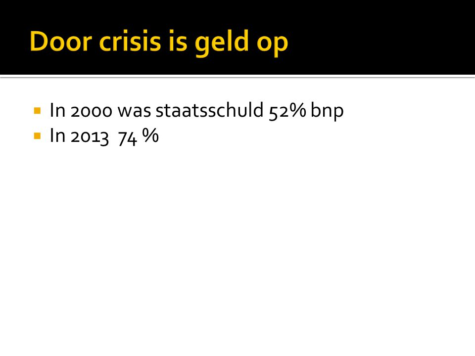  In 2000 was staatsschuld 52% bnp  In 2013 74 %