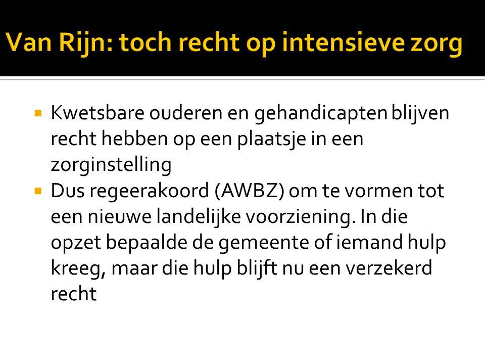  Van Rijn verzacht hogere eigen AWBZ- bijdrage  Gemeenten krijgen 706 miljoen euro om maatwerk te kunnen bieden aan chronisch zieken en gehandicapten die thuis wonen.