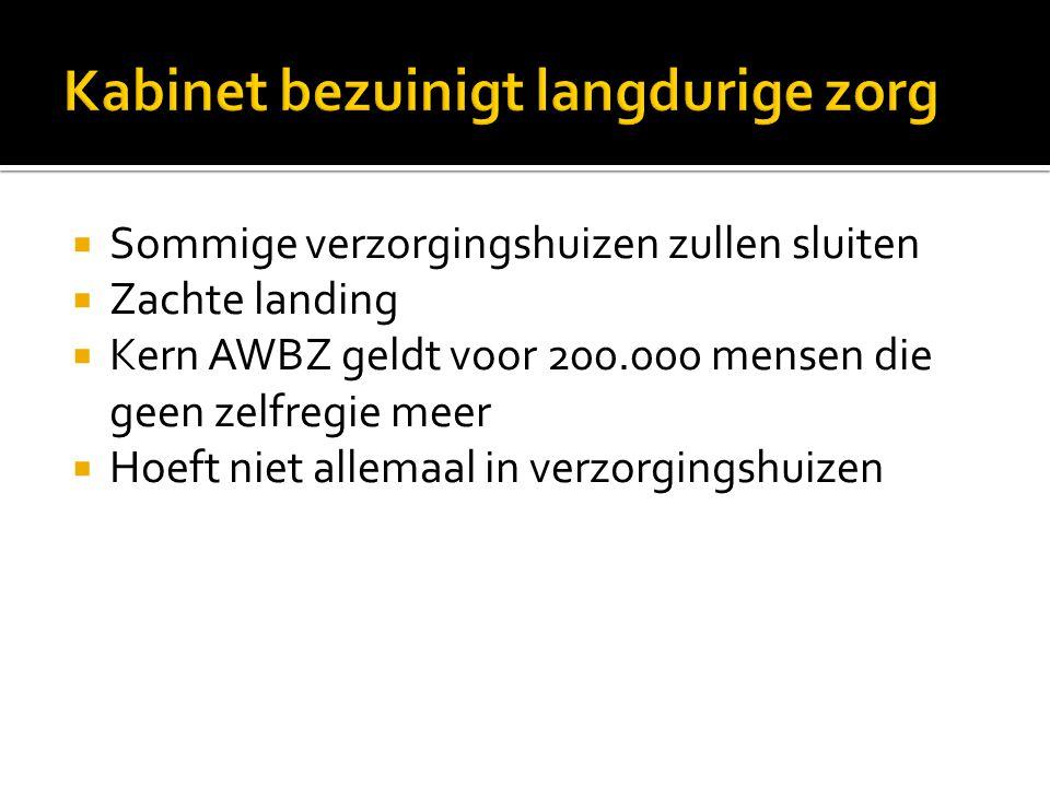  AWBZ deels overgeheveld naar de Zorgverzekeringswet (Zvw).