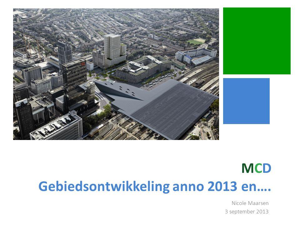 MCD Gebiedsontwikkeling anno 2013 en…. Nicole Maarsen 3 september 2013