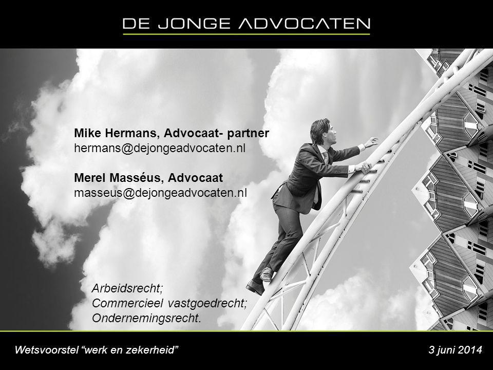 """Wetsvoorstel """"werk en zekerheid"""" 3 juni 2014 Mike Hermans, Advocaat- partner hermans@dejongeadvocaten.nl Merel Masséus, Advocaat masseus@dejongeadvoca"""
