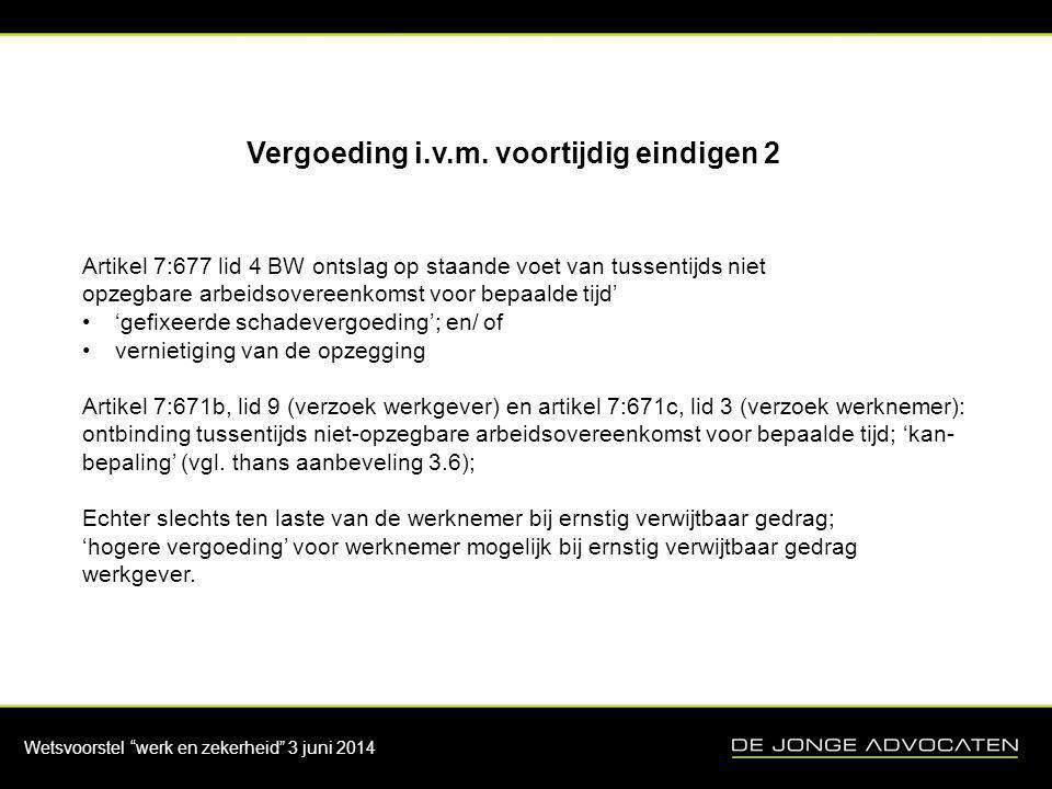 "Wetsvoorstel ""werk en zekerheid"" 3 juni 2014 Vergoeding i.v.m. voortijdig eindigen 2 Artikel 7:677 lid 4 BW ontslag op staande voet van tussentijds ni"