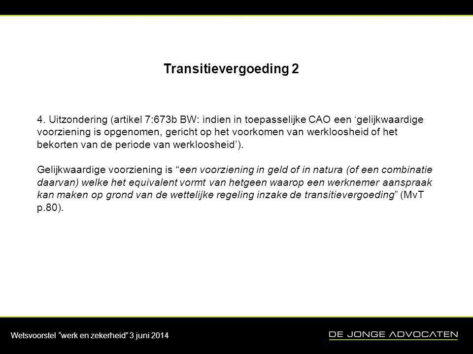 """Wetsvoorstel """"werk en zekerheid"""" 3 juni 2014 Transitievergoeding 2 4. Uitzondering (artikel 7:673b BW: indien in toepasselijke CAO een 'gelijkwaardige"""