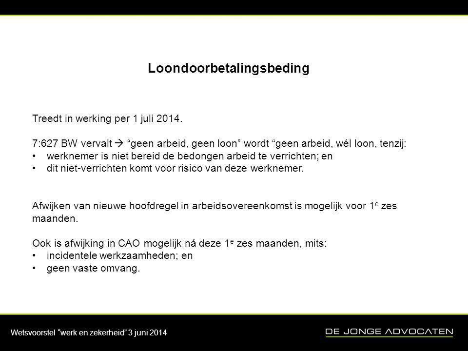 """Wetsvoorstel """"werk en zekerheid"""" 3 juni 2014 Loondoorbetalingsbeding Treedt in werking per 1 juli 2014. 7:627 BW vervalt  """"geen arbeid, geen loon"""" wo"""