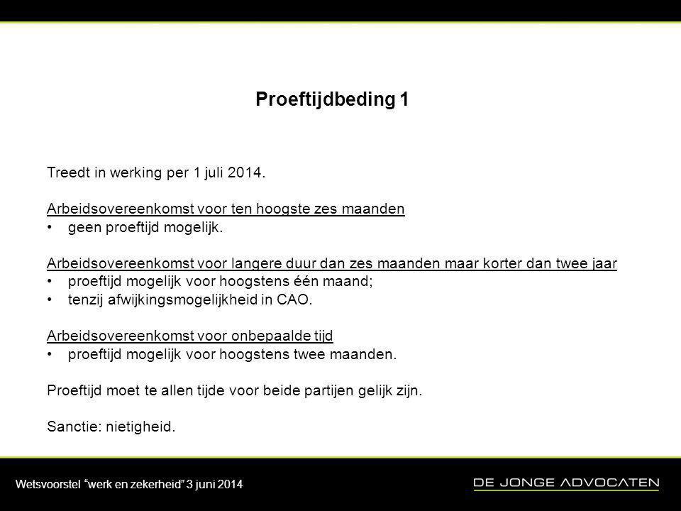 """Wetsvoorstel """"werk en zekerheid"""" 3 juni 2014 Proeftijdbeding 1 Treedt in werking per 1 juli 2014. Arbeidsovereenkomst voor ten hoogste zes maanden •ge"""