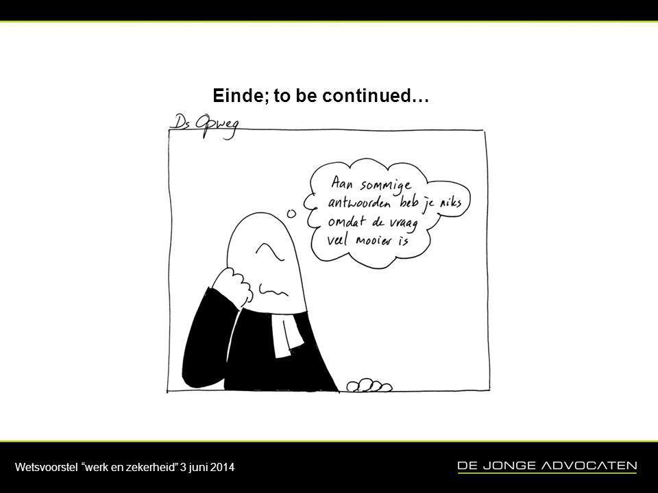 "Wetsvoorstel ""werk en zekerheid"" 3 juni 2014 Einde; to be continued…"