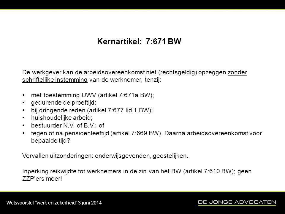 """Wetsvoorstel """"werk en zekerheid"""" 3 juni 2014 Kernartikel: 7:671 BW De werkgever kan de arbeidsovereenkomst niet (rechtsgeldig) opzeggen zonder schrift"""