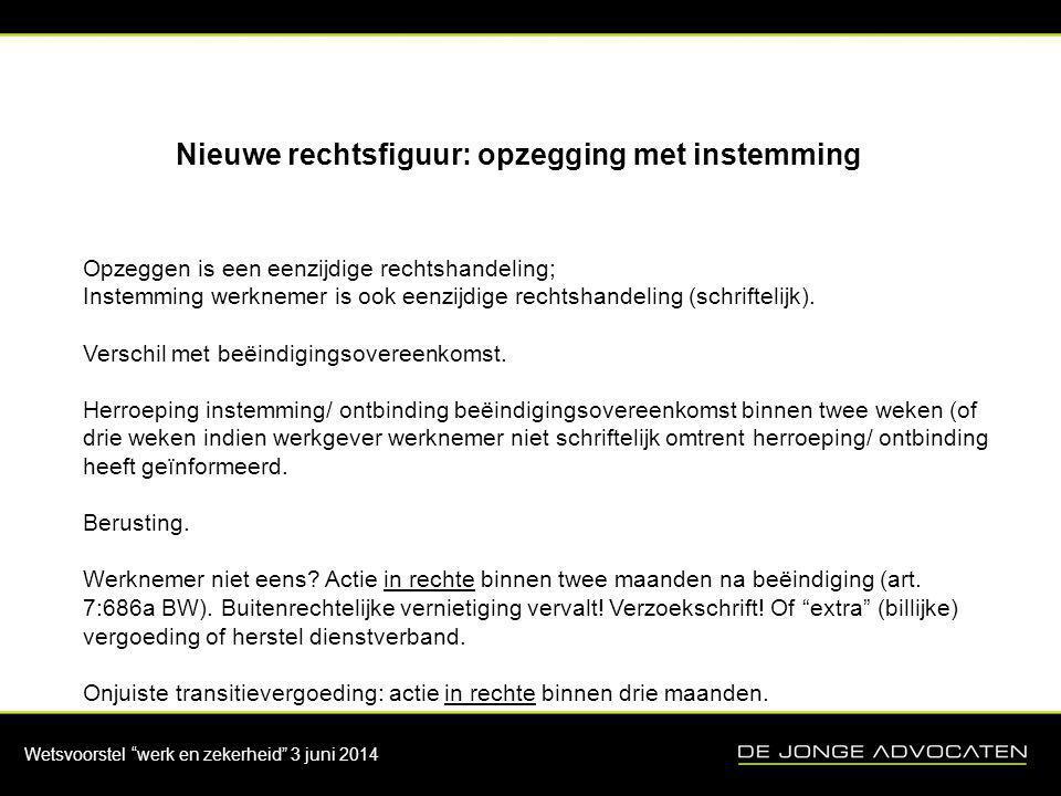 """Wetsvoorstel """"werk en zekerheid"""" 3 juni 2014 Nieuwe rechtsfiguur: opzegging met instemming Opzeggen is een eenzijdige rechtshandeling; Instemming werk"""