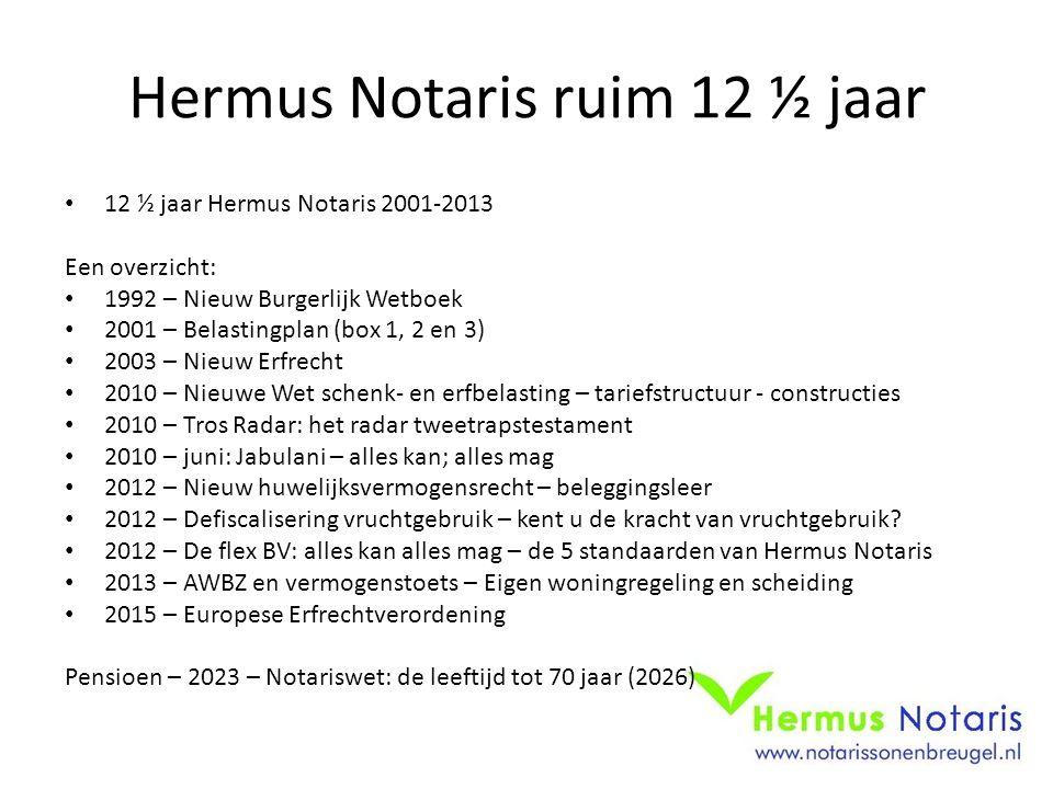 Hermus Notaris ruim 12 ½ jaar • 12 ½ jaar Hermus Notaris 2001-2013 Een overzicht: • 1992 – Nieuw Burgerlijk Wetboek • 2001 – Belastingplan (box 1, 2 e