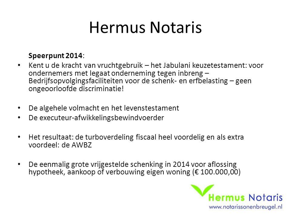 Hermus Notaris Speerpunt 2014: • Kent u de kracht van vruchtgebruik – het Jabulani keuzetestament: voor ondernemers met legaat onderneming tegen inbre