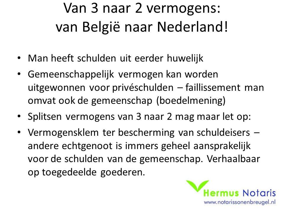 Van 3 naar 2 vermogens: van België naar Nederland! • Man heeft schulden uit eerder huwelijk • Gemeenschappelijk vermogen kan worden uitgewonnen voor p