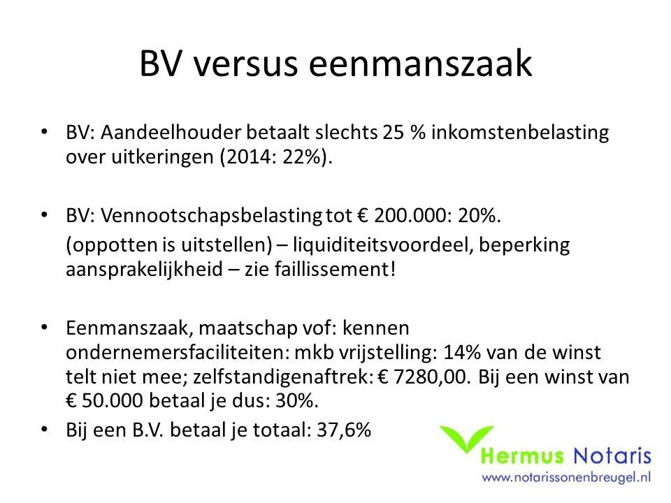 BV versus eenmanszaak • BV: Aandeelhouder betaalt slechts 25 % inkomstenbelasting over uitkeringen (2014: 22%). • BV: Vennootschapsbelasting tot € 200