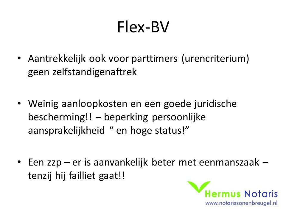 Flex-BV • Aantrekkelijk ook voor parttimers (urencriterium) geen zelfstandigenaftrek • Weinig aanloopkosten en een goede juridische bescherming!! – be