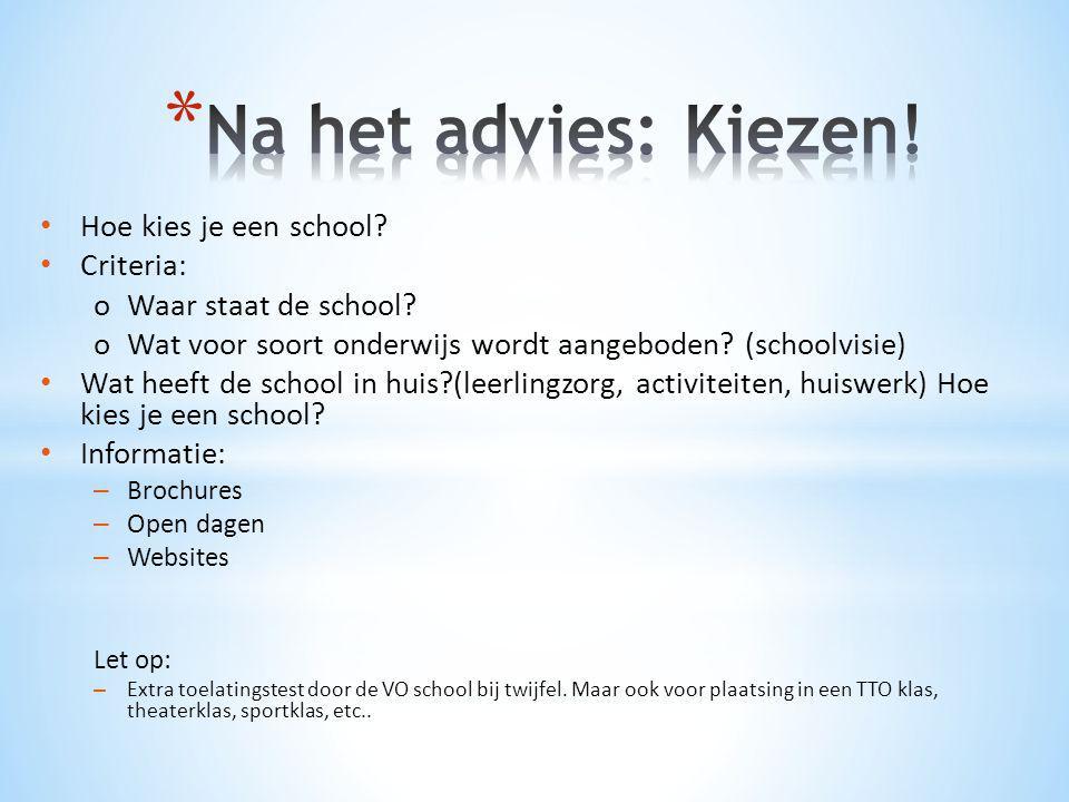 • Hoe kies je een school? • Criteria: oWaar staat de school? oWat voor soort onderwijs wordt aangeboden? (schoolvisie) • Wat heeft de school in huis?(