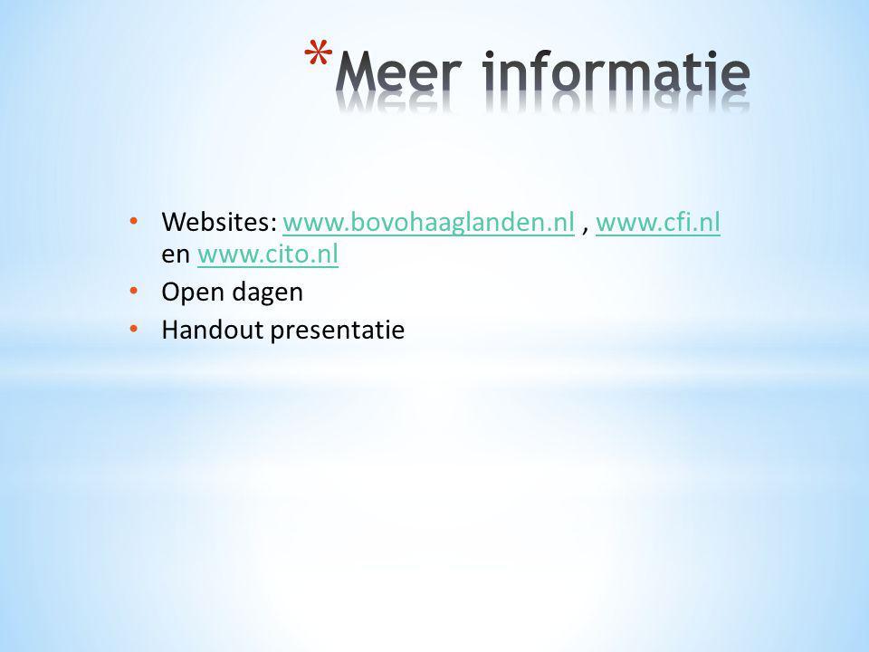 • Websites: www.bovohaaglanden.nl, www.cfi.nl en www.cito.nlwww.bovohaaglanden.nlwww.cfi.nlwww.cito.nl • Open dagen • Handout presentatie