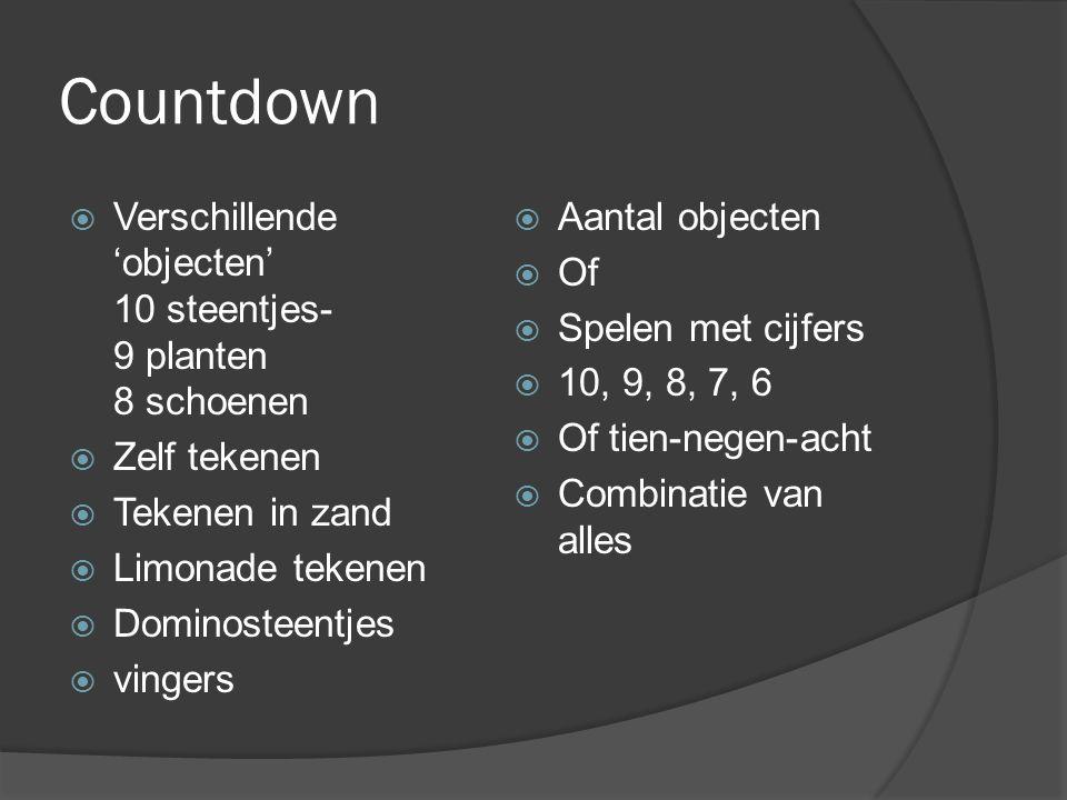 Countdown  Verschillende 'objecten' 10 steentjes- 9 planten 8 schoenen  Zelf tekenen  Tekenen in zand  Limonade tekenen  Dominosteentjes  vinger