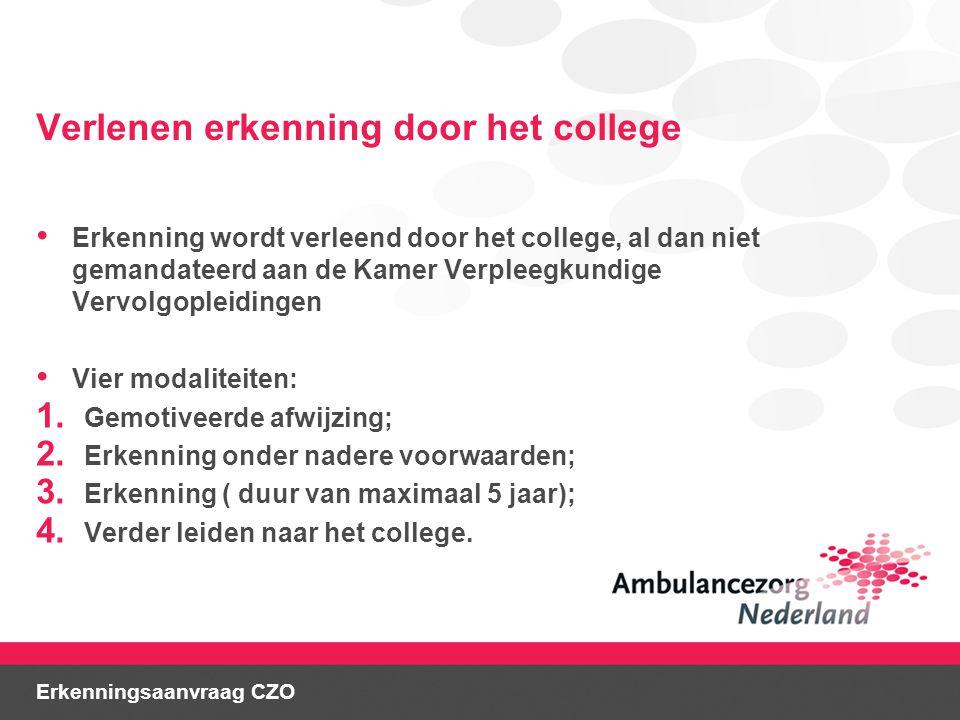 Verlenen erkenning door het college • Erkenning wordt verleend door het college, al dan niet gemandateerd aan de Kamer Verpleegkundige Vervolgopleidin
