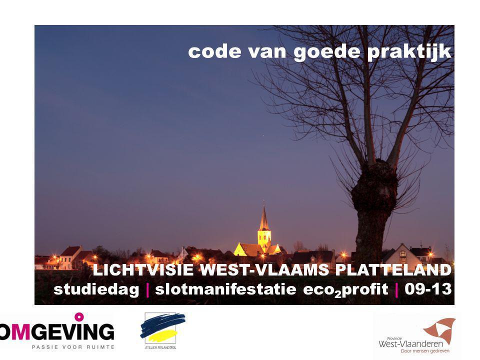 code van goede praktijk LICHTVISIE WEST-VLAAMS PLATTELAND studiedag | slotmanifestatie eco 2 profit | 09-13