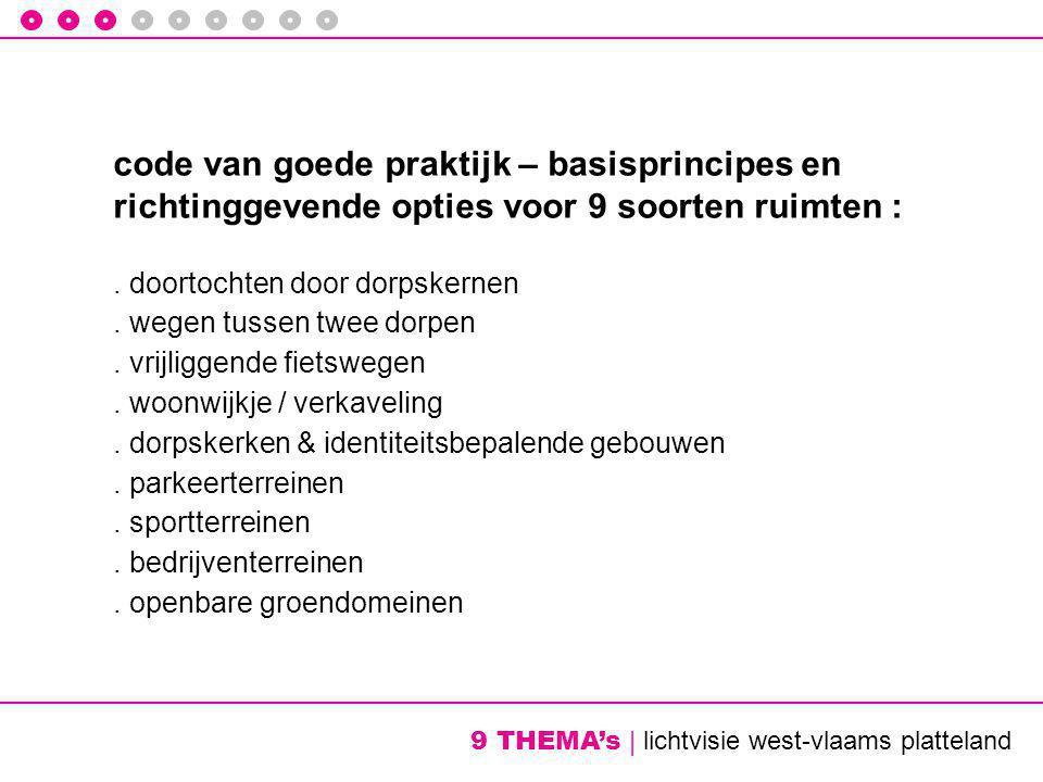 9 THEMA's | lichtvisie west-vlaams platteland code van goede praktijk – basisprincipes en richtinggevende opties voor 9 soorten ruimten :.