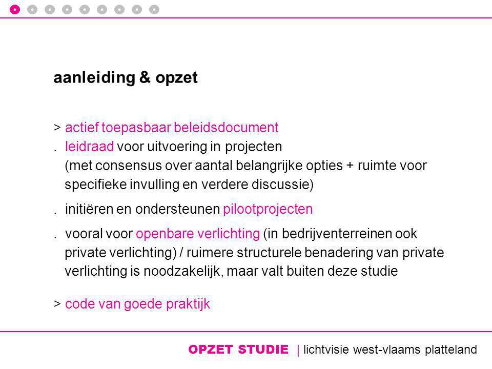 OPZET STUDIE | lichtvisie west-vlaams platteland aanleiding & opzet > actief toepasbaar beleidsdocument.