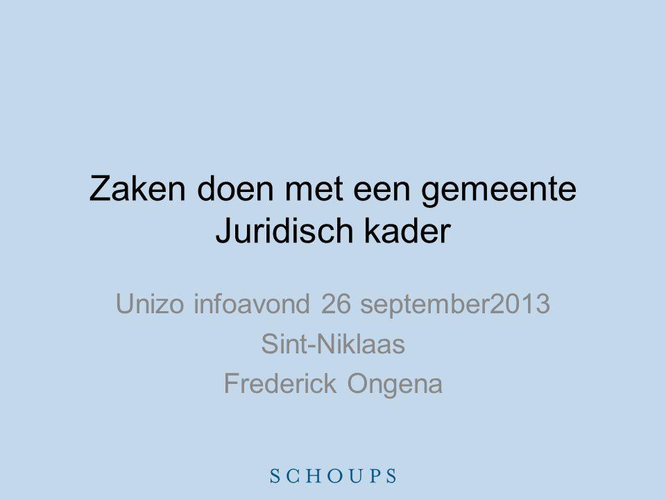 Zaken doen met een gemeente Juridisch kader Unizo infoavond 26 september2013 Sint-Niklaas Frederick Ongena