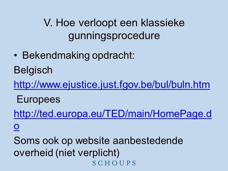 V. Hoe verloopt een klassieke gunningsprocedure •Bekendmaking opdracht: Belgisch http://www.ejustice.just.fgov.be/bul/buln.htm Europees http://ted.eur