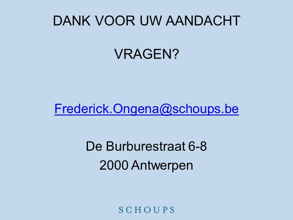 DANK VOOR UW AANDACHT VRAGEN? Frederick.Ongena@schoups.be De Burburestraat 6-8 2000 Antwerpen