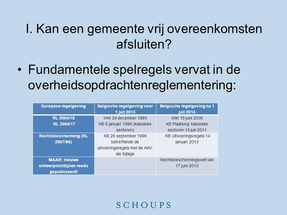 I. Kan een gemeente vrij overeenkomsten afsluiten? •Fundamentele spelregels vervat in de overheidsopdrachtenreglementering: Europese regelgeving Belgi