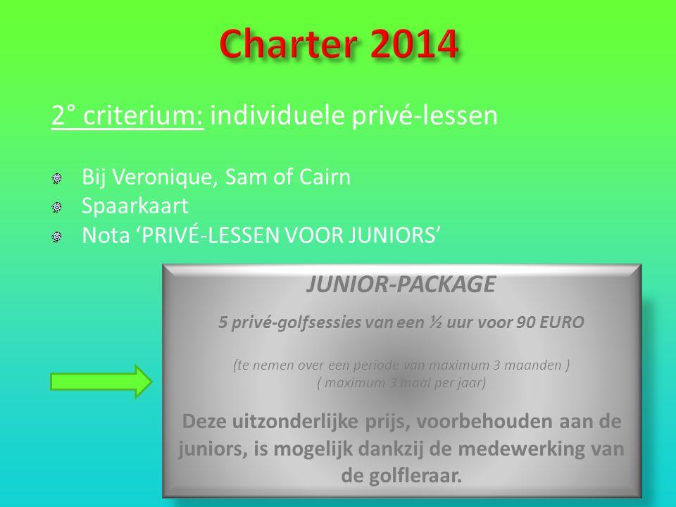 2° criterium: individuele privé-lessen Bij Veronique, Sam of Cairn Spaarkaart Nota 'PRIVÉ-LESSEN VOOR JUNIORS' JUNIOR-PACKAGE 5 privé-golfsessies van