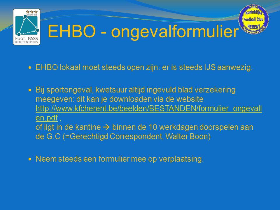 EHBO - ongevalformulier  EHBO lokaal moet steeds open zijn: er is steeds IJS aanwezig.  Bij sportongeval, kwetsuur altijd ingevuld blad verzekering