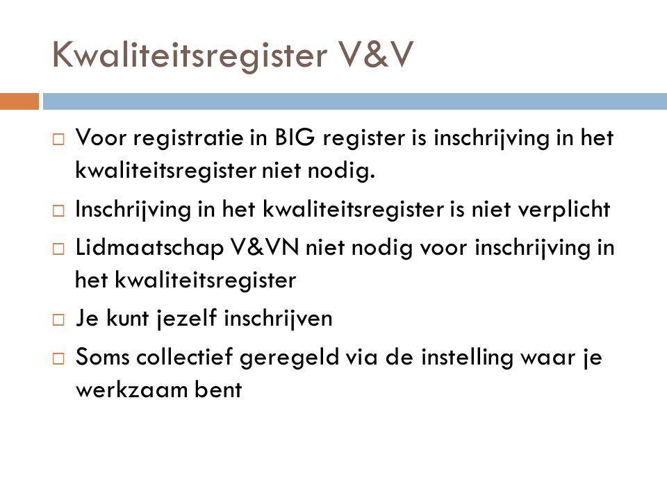 Kwaliteitsregister V&V  Voor registratie in BIG register is inschrijving in het kwaliteitsregister niet nodig.  Inschrijving in het kwaliteitsregist