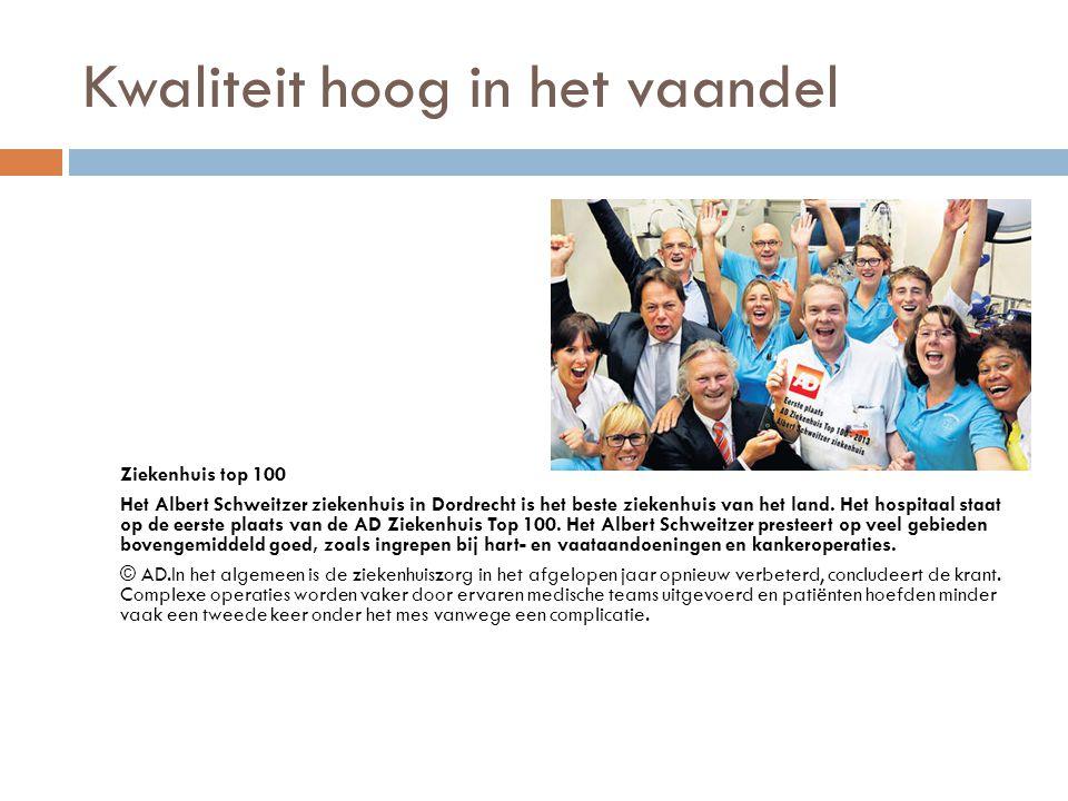 Kwaliteit hoog in het vaandel Ziekenhuis top 100 Het Albert Schweitzer ziekenhuis in Dordrecht is het beste ziekenhuis van het land. Het hospitaal sta