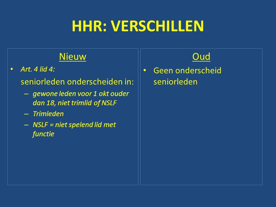 HHR: VERSCHILLEN Nieuw • Art. 4 lid 4: seniorleden onderscheiden in: – gewone leden voor 1 okt ouder dan 18, niet trimlid of NSLF – Trimleden – NSLF =