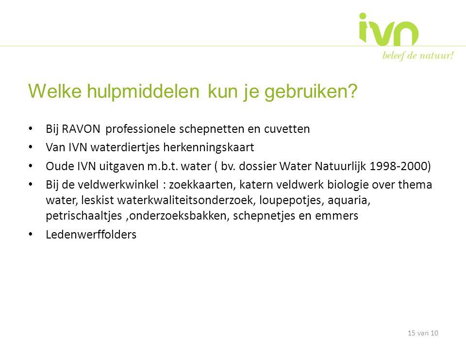 • Bij RAVON professionele schepnetten en cuvetten • Van IVN waterdiertjes herkenningskaart • Oude IVN uitgaven m.b.t. water ( bv. dossier Water Natuur