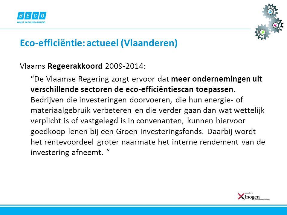 """Eco-efficiëntie: actueel (Vlaanderen) Vlaams Regeerakkoord 2009-2014: """"De Vlaamse Regering zorgt ervoor dat meer ondernemingen uit verschillende secto"""