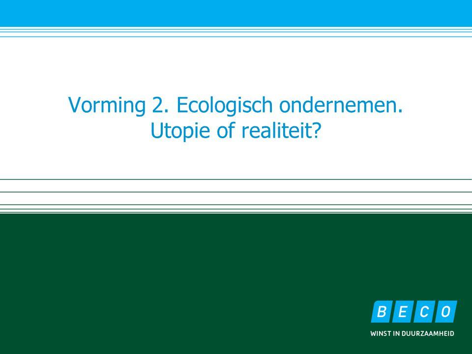 Vorming 2. Ecologisch ondernemen. Utopie of realiteit?