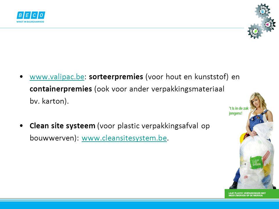 •www.valipac.be: sorteerpremies (voor hout en kunststof) enwww.valipac.be containerpremies (ook voor ander verpakkingsmateriaal bv. karton). •Clean si