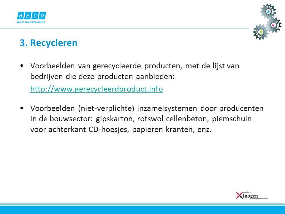 3. Recycleren •Voorbeelden van gerecycleerde producten, met de lijst van bedrijven die deze producten aanbieden: http://www.gerecycleerdproduct.info •