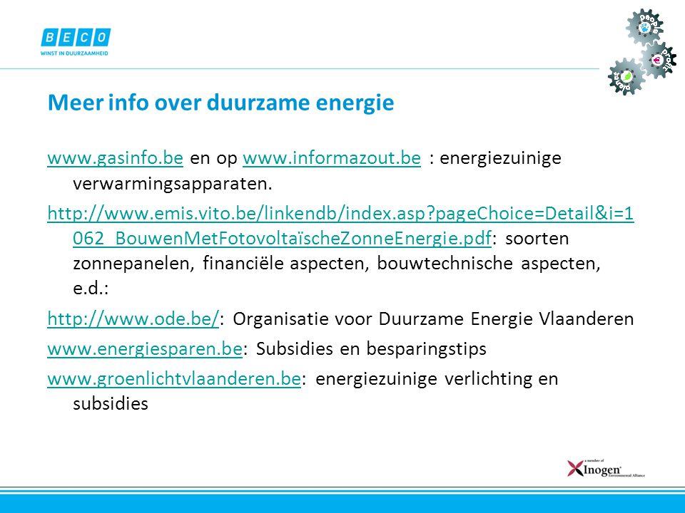 Meer info over duurzame energie www.gasinfo.bewww.gasinfo.be en op www.informazout.be : energiezuinige verwarmingsapparaten.www.informazout.be http://