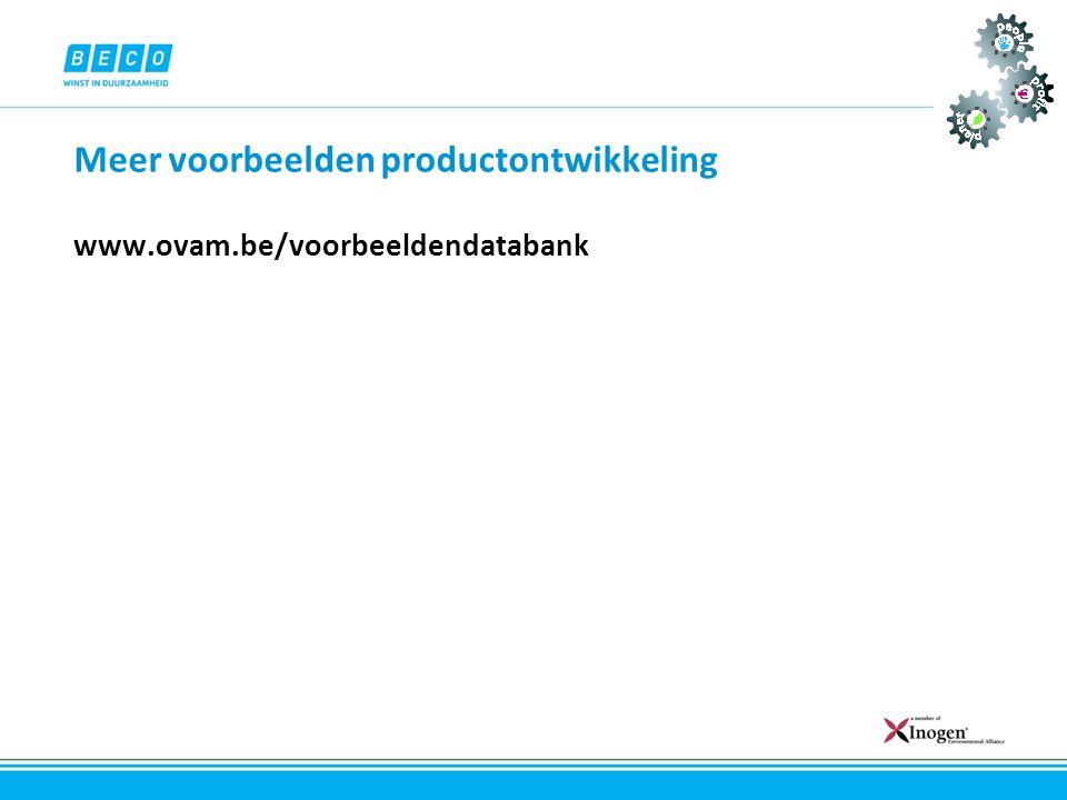 Meer voorbeelden productontwikkeling www.ovam.be/voorbeeldendatabank