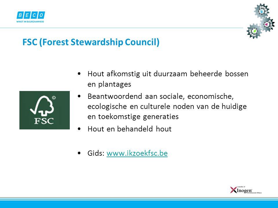 FSC (Forest Stewardship Council) •Hout afkomstig uit duurzaam beheerde bossen en plantages •Beantwoordend aan sociale, economische, ecologische en cul