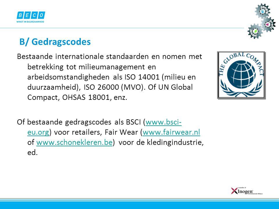 B/ Gedragscodes Bestaande internationale standaarden en nomen met betrekking tot milieumanagement en arbeidsomstandigheden als ISO 14001 (milieu en du